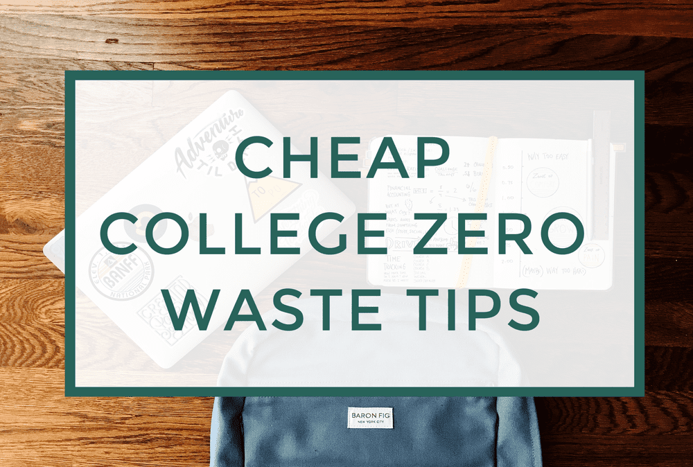 11 Tips to be Zero Waste in College while on Budget