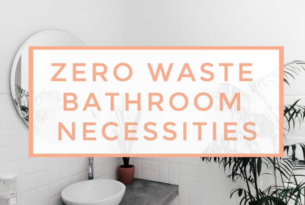 Zero Waste Bathroom Necessities