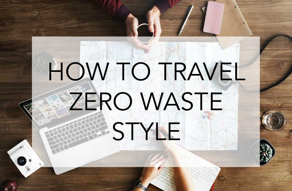 How to Travel the Zero Waste Style