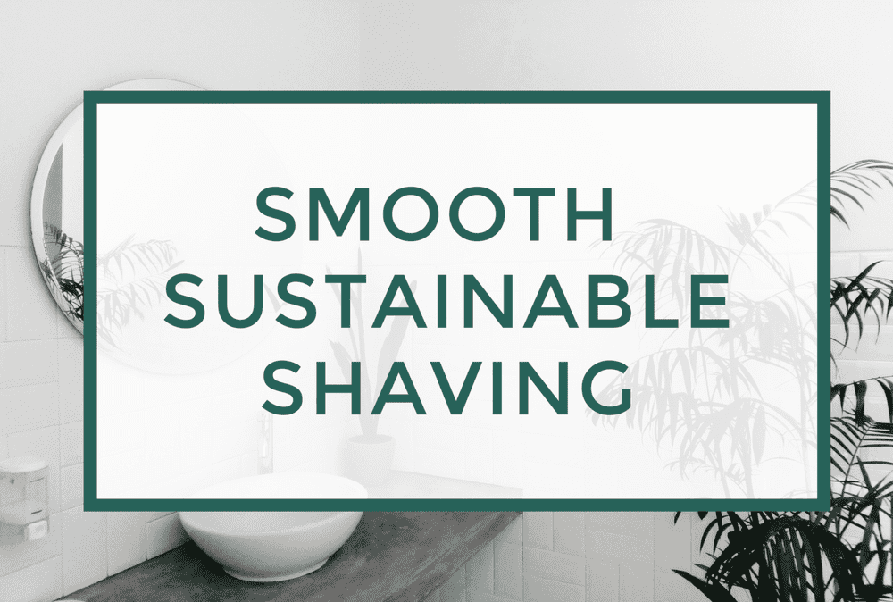 The Best Sustainable Razor for a Smooth Shave