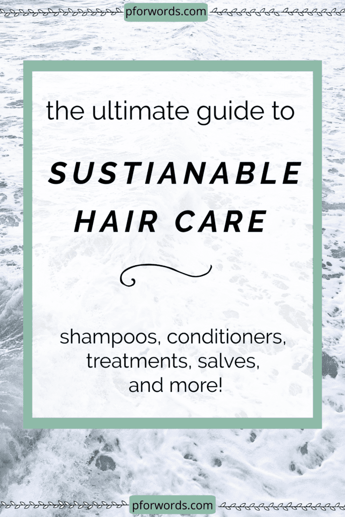 A long guide to having a sustainable hair care routine that doesn't include plastic and toxic chemicals.